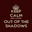 KEEP CALM AND COME OUT OF THE SHADOWS - Personalised Poster large