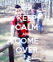 KEEP CALM AND COME OVER - Personalised Poster large