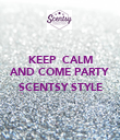 KEEP  CALM AND COME PARTY  SCENTSY STYLE  - Personalised Poster large