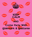 KEEP CALM AND Come Party With @demark & @iallante - Personalised Poster large