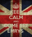 KEEP CALM AND COME SEE EMRYS  - Personalised Poster large