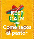 KEEP CALM AND Come tacos al pastor - Personalised Poster large