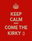 KEEP CALM AND COME THE KIRKY :) - Personalised Poster large