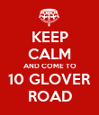 KEEP CALM AND COME TO 10 GLOVER ROAD - Personalised Poster large