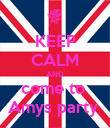 KEEP CALM AND come to  Amys party  - Personalised Poster large