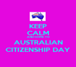 KEEP CALM AND COME TO AUSTRALIAN CITIZENSHIP DAY - Personalised Poster large