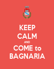 KEEP CALM AND COME to BAGNARIA - Personalised Poster large