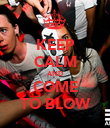 KEEP CALM AND COME TO BLOW - Personalised Poster large