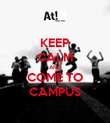 KEEP CALM AND COME TO CAMPUS - Personalised Poster large