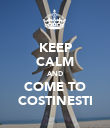 KEEP CALM AND COME TO COSTINESTI - Personalised Poster large