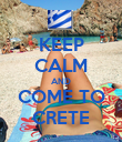 KEEP CALM AND COME TO CRETE - Personalised Poster large
