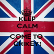KEEP CALM AND COME TO  CRIKEY! - Personalised Poster large