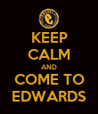 KEEP CALM AND COME TO EDWARDS - Personalised Poster large