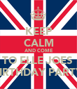 KEEP CALM AND COME TO ELLE JOES  BIRTHDAY PARTY  - Personalised Poster large