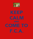 KEEP CALM AND COME TO F.C.A. - Personalised Poster large