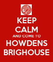 KEEP CALM AND COME TO HOWDENS BRIGHOUSE - Personalised Poster large