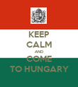 KEEP CALM AND COME TO HUNGARY - Personalised Poster large