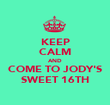 KEEP CALM AND COME TO JODY'S SWEET 16TH - Personalised Poster large