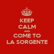KEEP CALM AND COME TO LA SORGENTE - Personalised Poster large