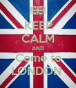 KEEP CALM AND Come to LONDON  - Personalised Poster large