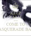 KEEP CALM AND COME TO MASQUERADE BALL - Personalised Poster large