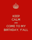 KEEP CALM AND COME TO MY BIRTHDAY, Y'ALL - Personalised Poster large