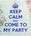 KEEP CALM AND COME TO MY PARTY - Personalised Poster large