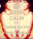 KEEP CALM AND Come to my Prom Camx2? - Personalised Poster large