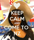 KEEP CALM AND COME TO  NZ - Personalised Poster large