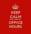 KEEP CALM AND COME TO  OFFICE HOURS - Personalised Poster large