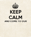 KEEP CALM AND COME TO OUR   - Personalised Poster large