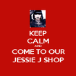 KEEP CALM AND COME TO OUR JESSIE J SHOP - Personalised Poster large