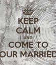 KEEP CALM AND COME TO OUR MARRIED - Personalised Poster large