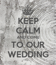 KEEP CALM AND COME TO OUR WEDDING - Personalised Poster large
