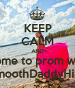 KEEP CALM AND Come to prom with SmoothDaddyHill? - Personalised Poster large