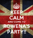 KEEP CALM AND COME TO ROWENA'S PARTY!! - Personalised Poster large