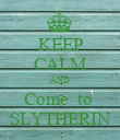 KEEP CALM AND Come  to  SLYTHERIN - Personalised Poster large