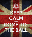 KEEP CALM AND COME TO  THE BALL - Personalised Poster large
