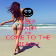 KEEP CALM AND COME TO THE BEACH - Personalised Poster large