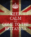 KEEP CALM AND COME TO THE BRITANNIA - Personalised Poster large