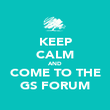 KEEP CALM AND COME TO THE GS FORUM - Personalised Poster large