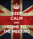KEEP CALM AND COME TO THE MEETING - Personalised Poster large