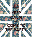 KEEP CALM AND COME TO THE PARTY - Personalised Poster large