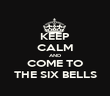 KEEP CALM AND COME TO THE SIX BELLS - Personalised Poster large