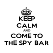 KEEP CALM AND COME TO THE SPY BAR - Personalised Poster large
