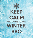 KEEP CALM AND COME TO THE WINTER BBQ - Personalised Poster large