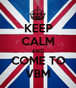 KEEP CALM AND COME TO VBM - Personalised Poster large