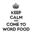 KEEP CALM AND COME TO WORD FOOD - Personalised Poster large