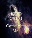 KEEP CALM AND Come with Me. - Personalised Poster large