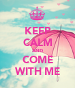KEEP CALM AND COME WITH ME - Personalised Poster large